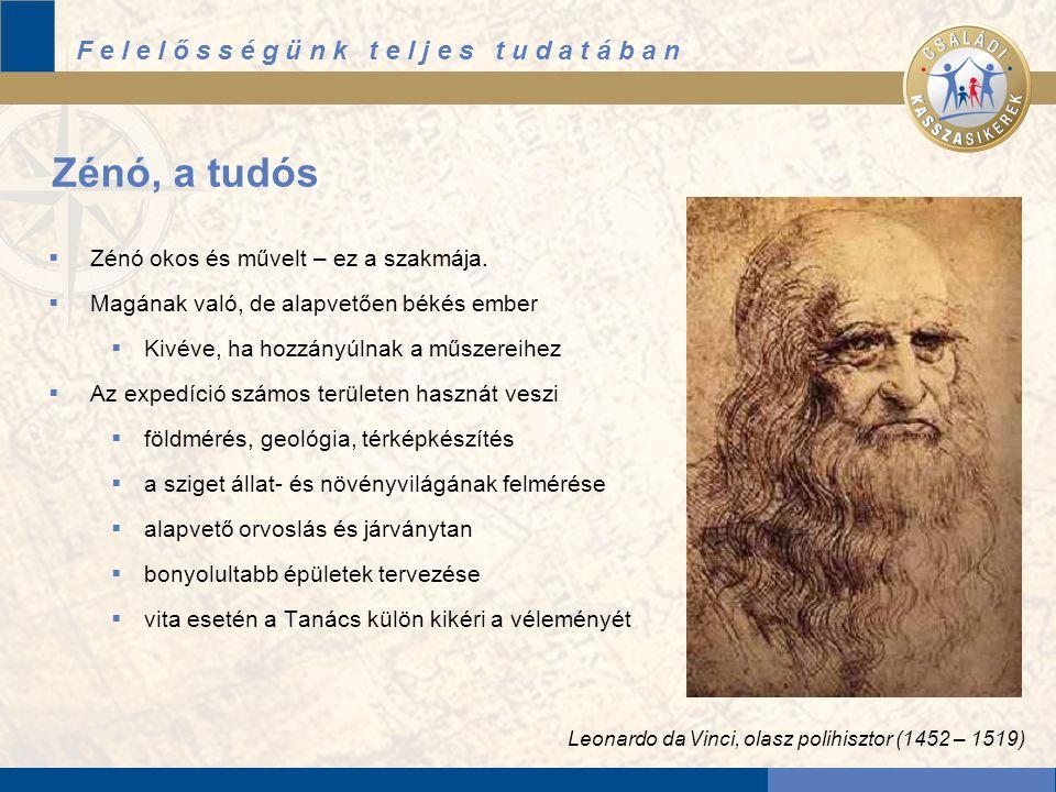 F e l e l ő s s é g ü n k t e l j e s t u d a t á b a n Zénó, a tudós  Zénó okos és művelt – ez a szakmája.