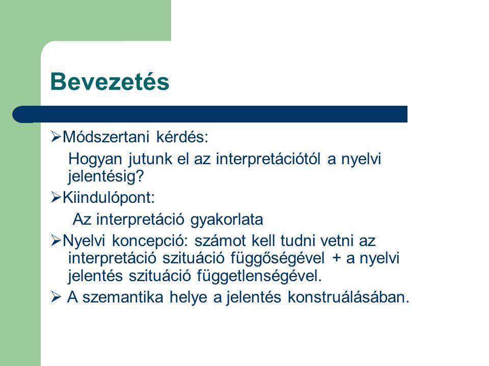 Bevezetés  Módszertani kérdés: Hogyan jutunk el az interpretációtól a nyelvi jelentésig?  Kiindulópont: Az interpretáció gyakorlata  Nyelvi koncepc