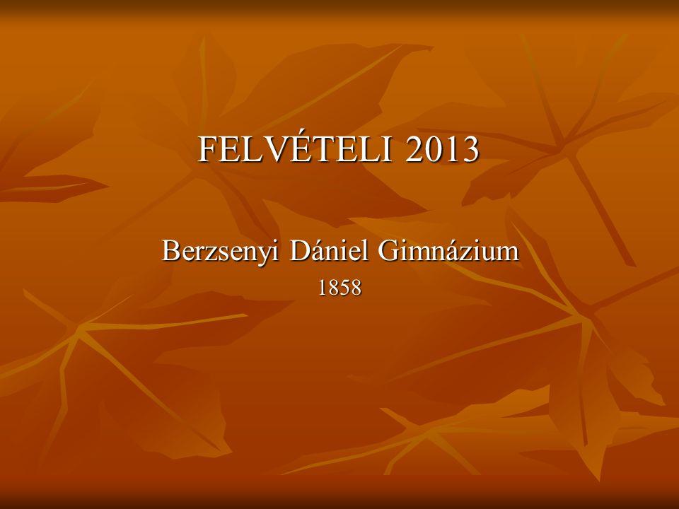 FELVÉTELI 2013 Berzsenyi Dániel Gimnázium 1858