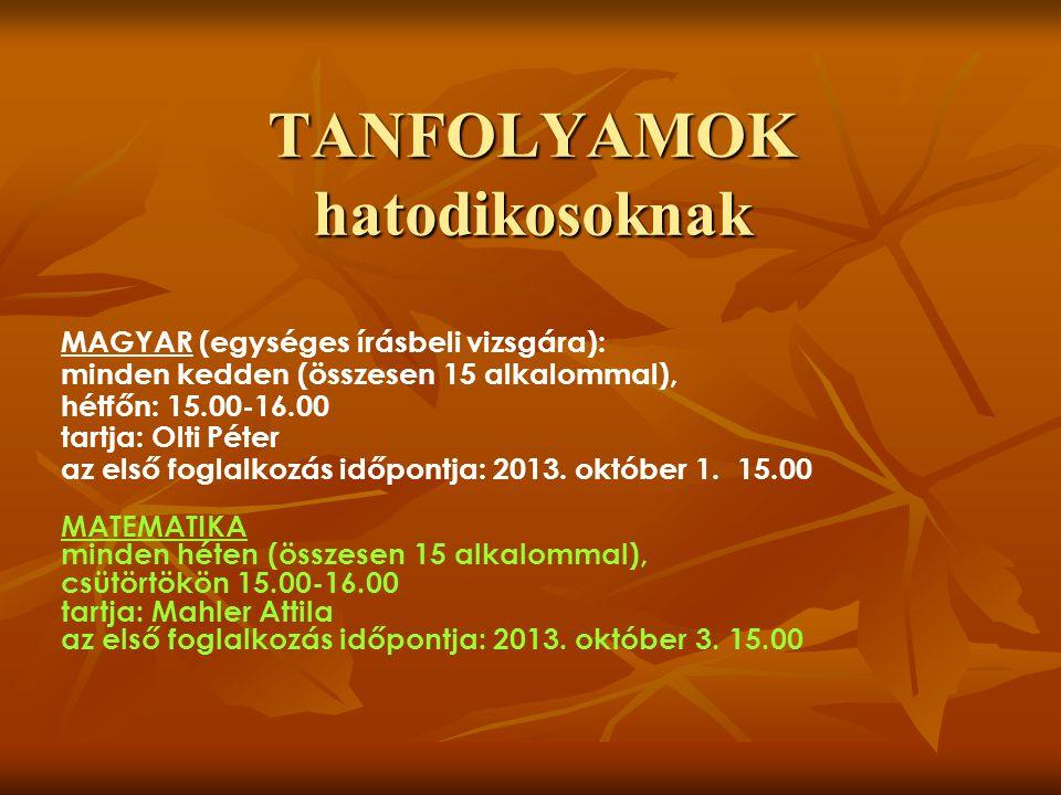 TANFOLYAMOK hatodikosoknak MAGYAR (egységes írásbeli vizsgára): minden kedden (összesen 15 alkalommal), hétfőn: 15.00-16.00 tartja: Olti Péter az első foglalkozás időpontja: 2013.