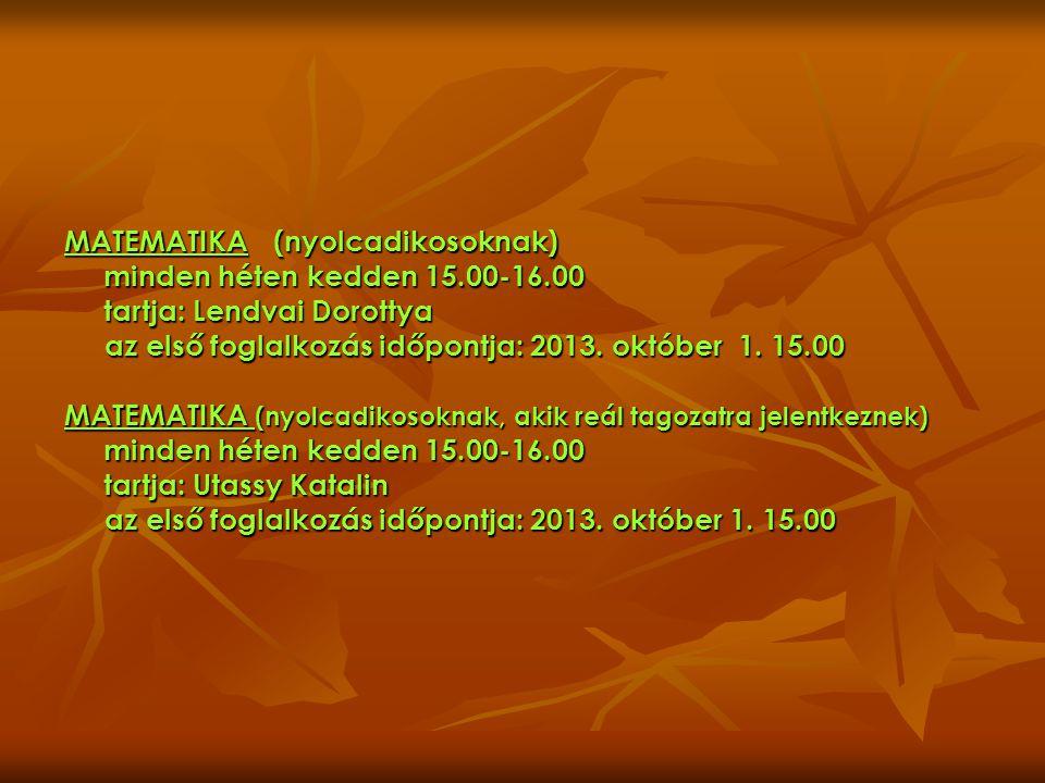 MATEMATIKA(nyolcadikosoknak) minden héten kedden 15.00-16.00 tartja: Lendvai Dorottya az első foglalkozás időpontja: 2013.