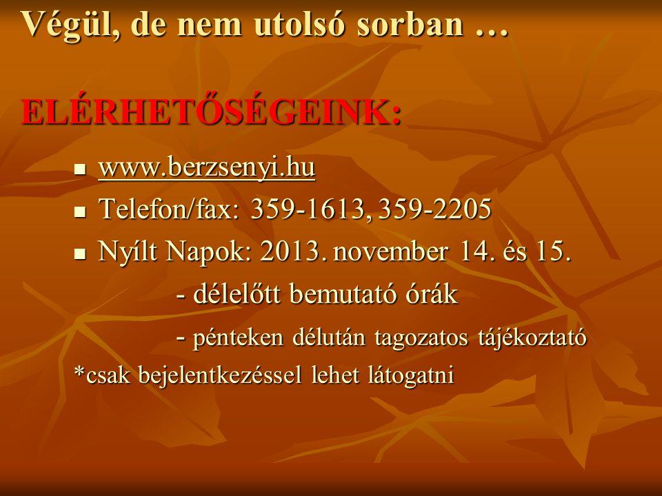 Végül, de nem utolsó sorban … ELÉRHETŐSÉGEINK: www.berzsenyi.hu www.berzsenyi.hu www.berzsenyi.hu Telefon/fax: 359-1613, 359-2205 Telefon/fax: 359-1613, 359-2205 Nyílt Napok: 2013.