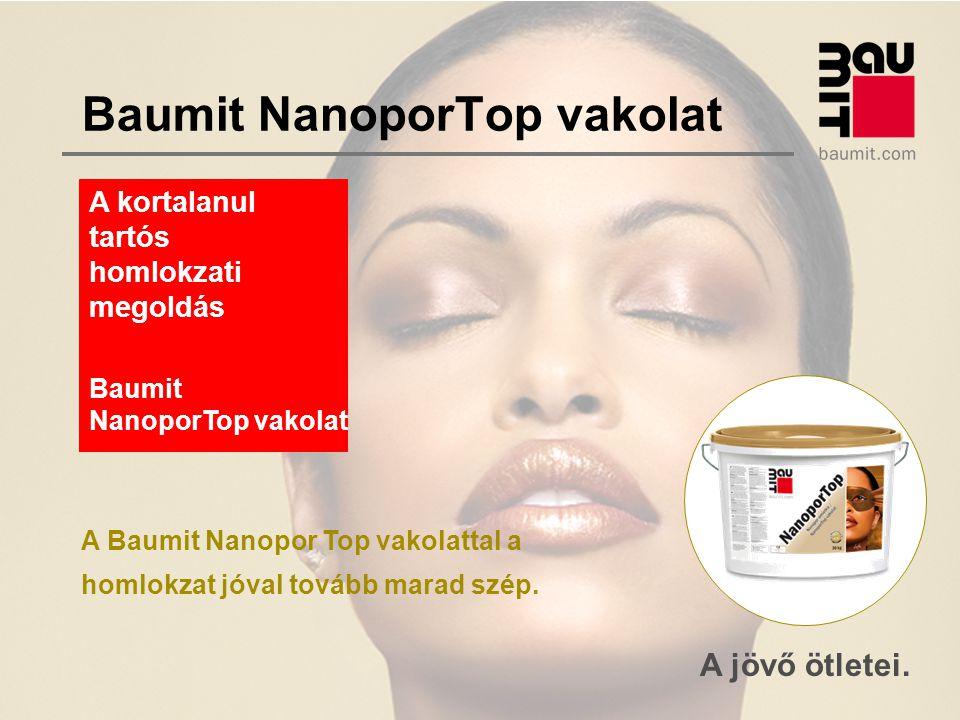 A jövő ötletei. Baumit NanoporTop vakolat A Baumit Nanopor Top vakolattal a homlokzat jóval tovább marad szép. A kortalanul tartós homlokzati megoldás