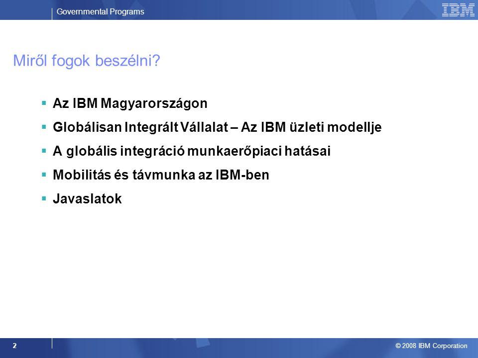 Governmental Programs © 2008 IBM Corporation 2 Miről fogok beszélni.
