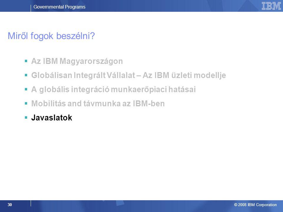 Governmental Programs © 2008 IBM Corporation 30 Miről fogok beszélni.