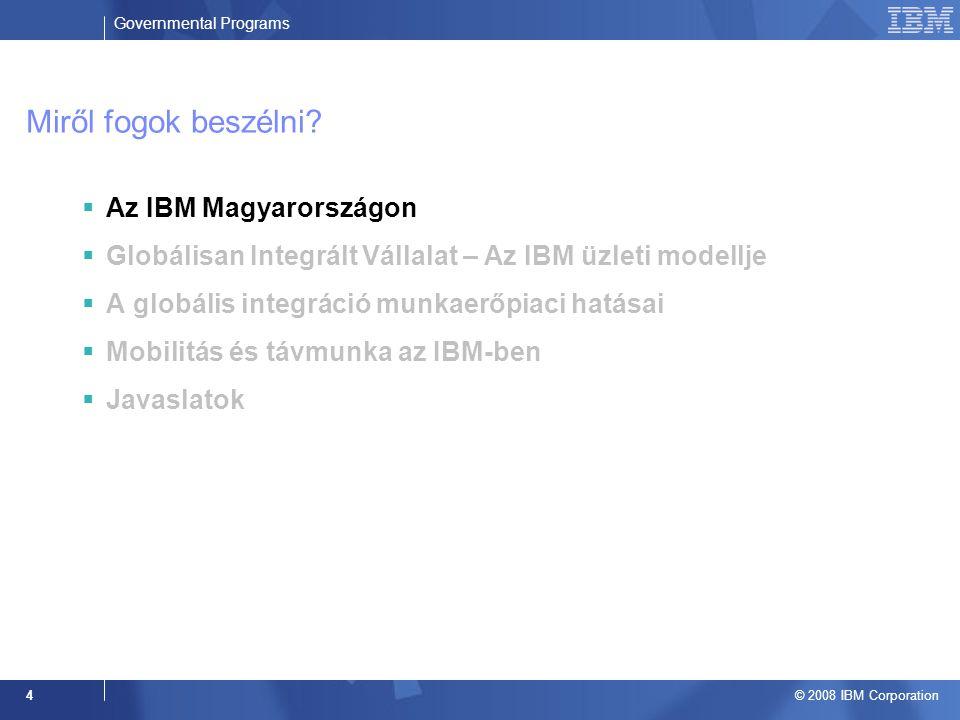 Governmental Programs © 2008 IBM Corporation 4 Miről fogok beszélni.