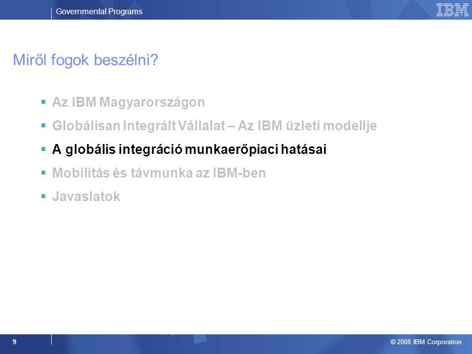 Governmental Programs © 2008 IBM Corporation 9 Miről fogok beszélni.