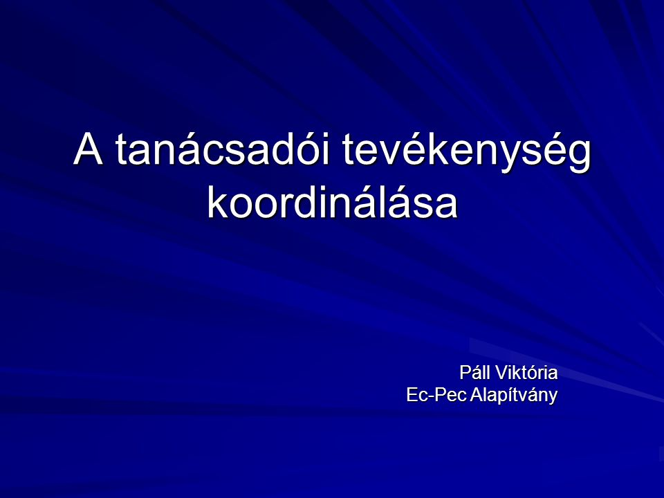 A tanácsadói tevékenység koordinálása Páll Viktória Ec-Pec Alapítvány