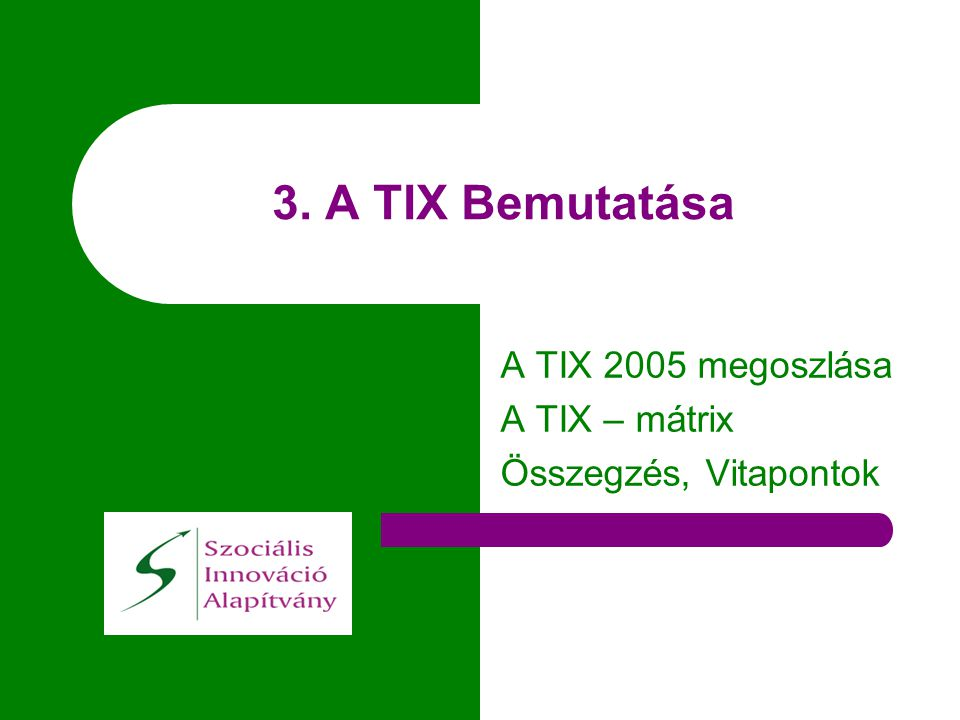 3. A TIX Bemutatása A TIX 2005 megoszlása A TIX – mátrix Összegzés, Vitapontok