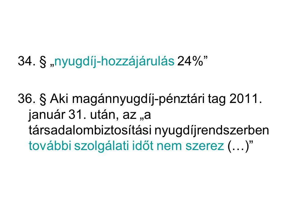 """34. § """"nyugdíj-hozzájárulás 24% 36. § Aki magánnyugdíj-pénztári tag 2011."""