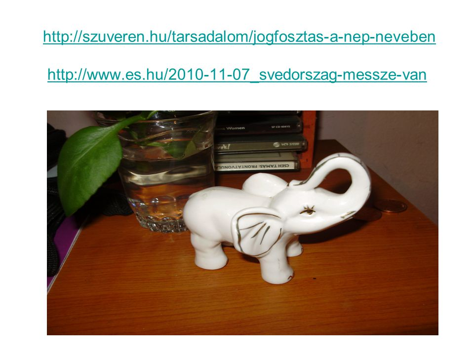 http://szuveren.hu/tarsadalom/jogfosztas-a-nep-neveben http://www.es.hu/2010-11-07_svedorszag-messze-vanhttp://szuveren.hu/tarsadalom/jogfosztas-a-nep