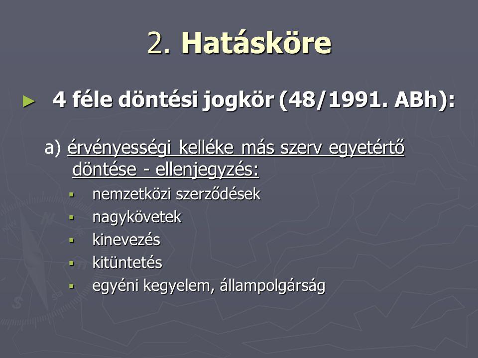 2.Hatásköre ► 4 féle döntési jogkör (48/1991.
