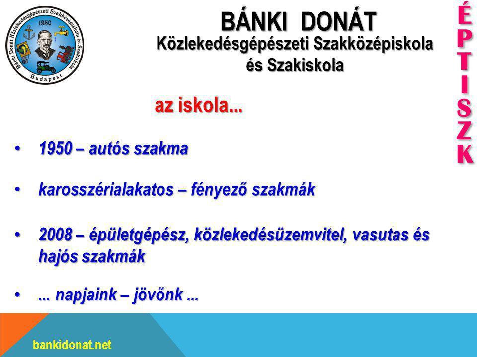 bankidonat.net Közlekedésgépészeti Szakközépiskola és Szakiskola az iskola...