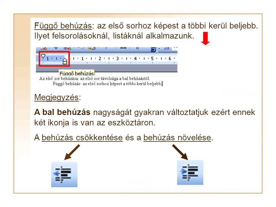 Jobb oldali behúzás: a bekezdés jobb oldalának vonala a jobb margóhoz viszonyítva. Bal oldali behúzás: a bekezdés bal oldalának vonala a bal margóhoz