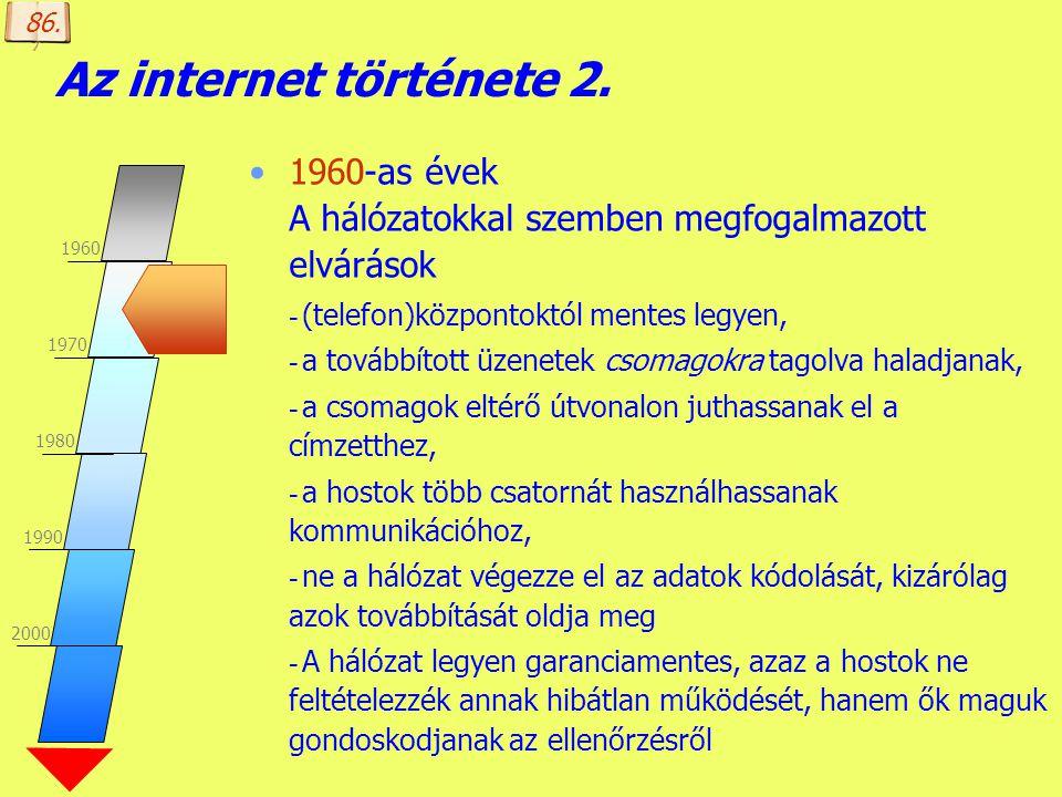 Készítette: B. László Az internet története 1. 1960-as években az USA-ban nagygépek összekötettetése telefonvonalon, azaz már meglévő komunikációs hál