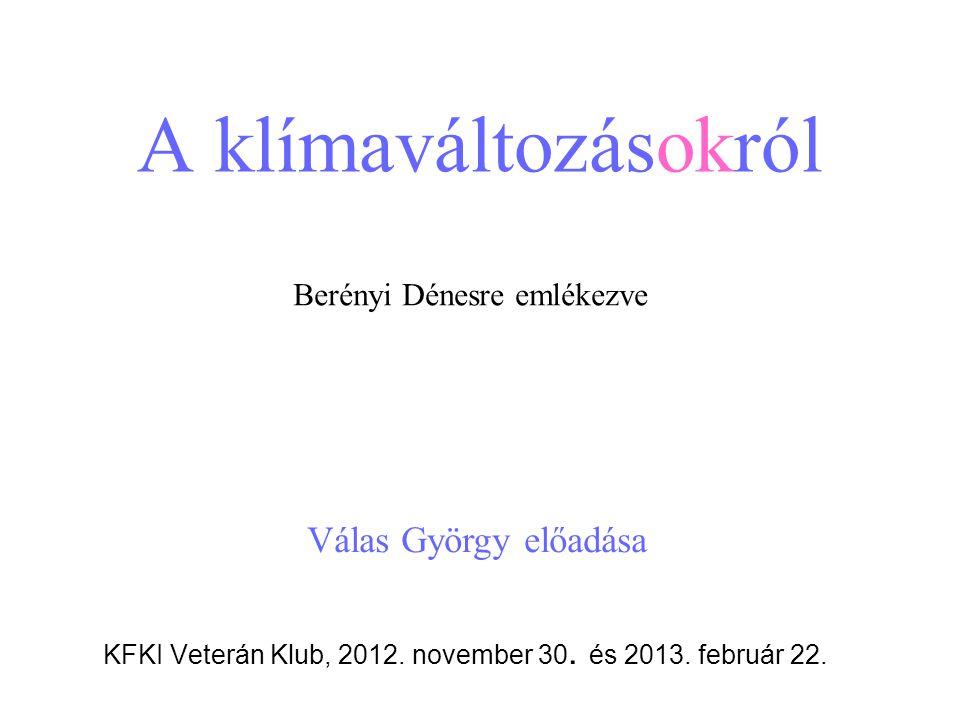 A klímaváltozásokról KFKI Veterán Klub, 2012. november 30.