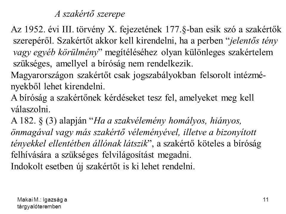Makai M.: Igazság a tárgyalóteremben 11 A szakértő szerepe Az 1952. évi III. törvény X. fejezetének 177.§-ban esik szó a szakértők szerepéről. Szakért