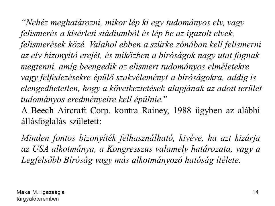 """Makai M.: Igazság a tárgyalóteremben 14 """"Nehéz meghatározni, mikor lép ki egy tudományos elv, vagy felismerés a kísérleti stádiumból és lép be az igaz"""