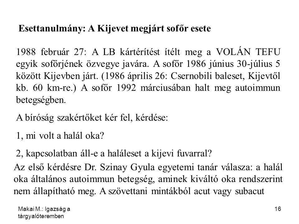 Makai M.: Igazság a tárgyalóteremben 16 Esettanulmány: A Kijevet megjárt sofőr esete 1988 február 27: A LB kártérítést ítélt meg a VOLÁN TEFU egyik so