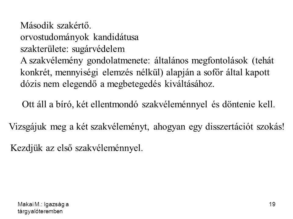 Makai M.: Igazság a tárgyalóteremben 19 Második szakértő. orvostudományok kandidátusa szakterülete: sugárvédelem A szakvélemény gondolatmenete: általá