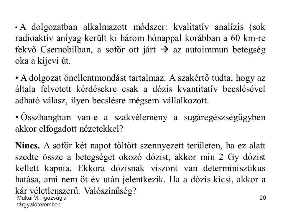 Makai M.: Igazság a tárgyalóteremben 20 A dolgozatban alkalmazott módszer: kvalitatív analízis (sok radioaktív aníyag került ki három hónappal korábba
