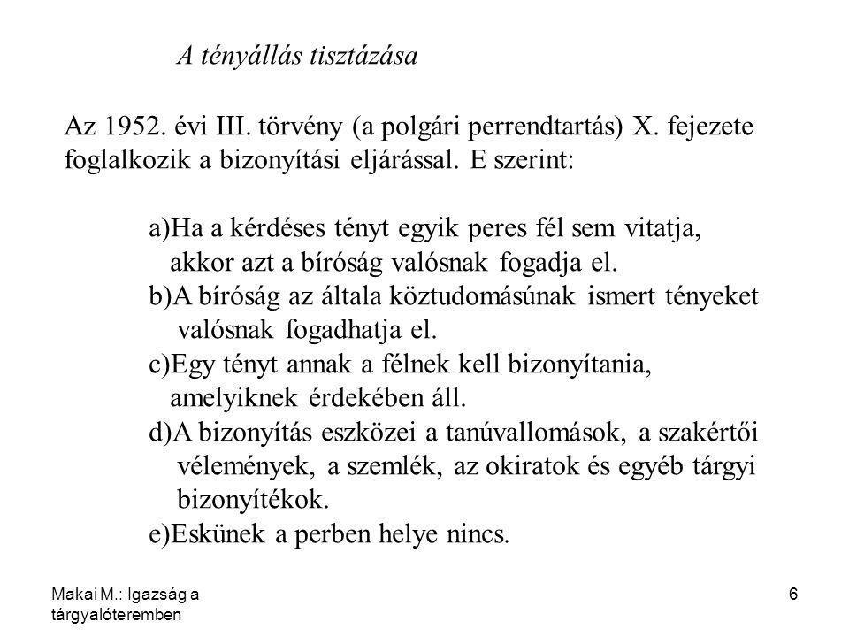 Makai M.: Igazság a tárgyalóteremben 6 A tényállás tisztázása Az 1952. évi III. törvény (a polgári perrendtartás) X. fejezete foglalkozik a bizonyítás