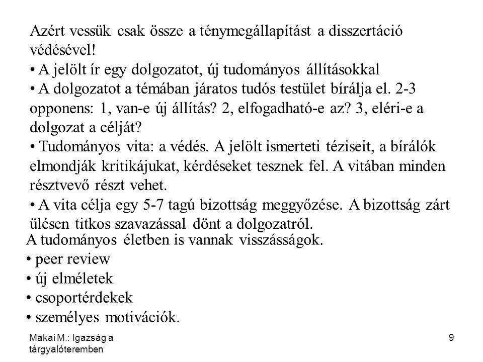 Makai M.: Igazság a tárgyalóteremben 20 A dolgozatban alkalmazott módszer: kvalitatív analízis (sok radioaktív aníyag került ki három hónappal korábban a 60 km-re fekvő Csernobilban, a sofőr ott járt  az autoimmun betegség oka a kijevi út.