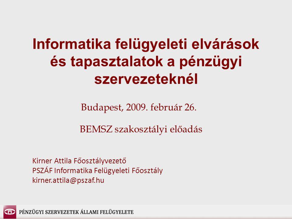 Informatika felügyeleti elvárások és tapasztalatok a pénzügyi szervezeteknél BEMSZ szakosztályi előadás Kirner Attila Főosztályvezető PSZÁF Informatik