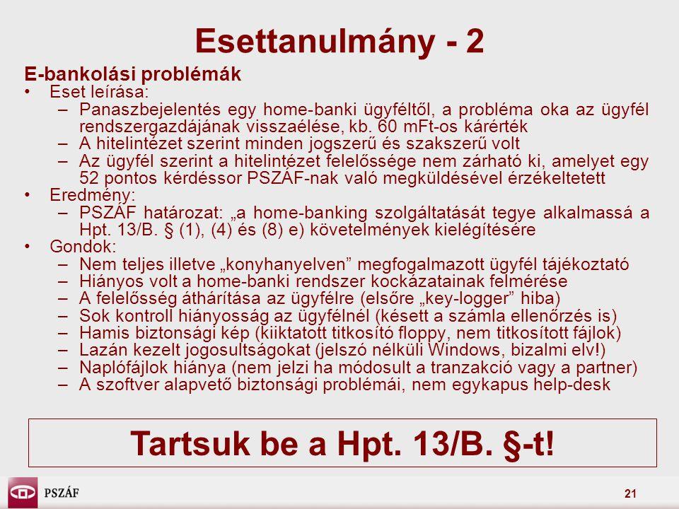 21 E-bankolási problémák Eset leírása: –Panaszbejelentés egy home-banki ügyféltől, a probléma oka az ügyfél rendszergazdájának visszaélése, kb. 60 mFt