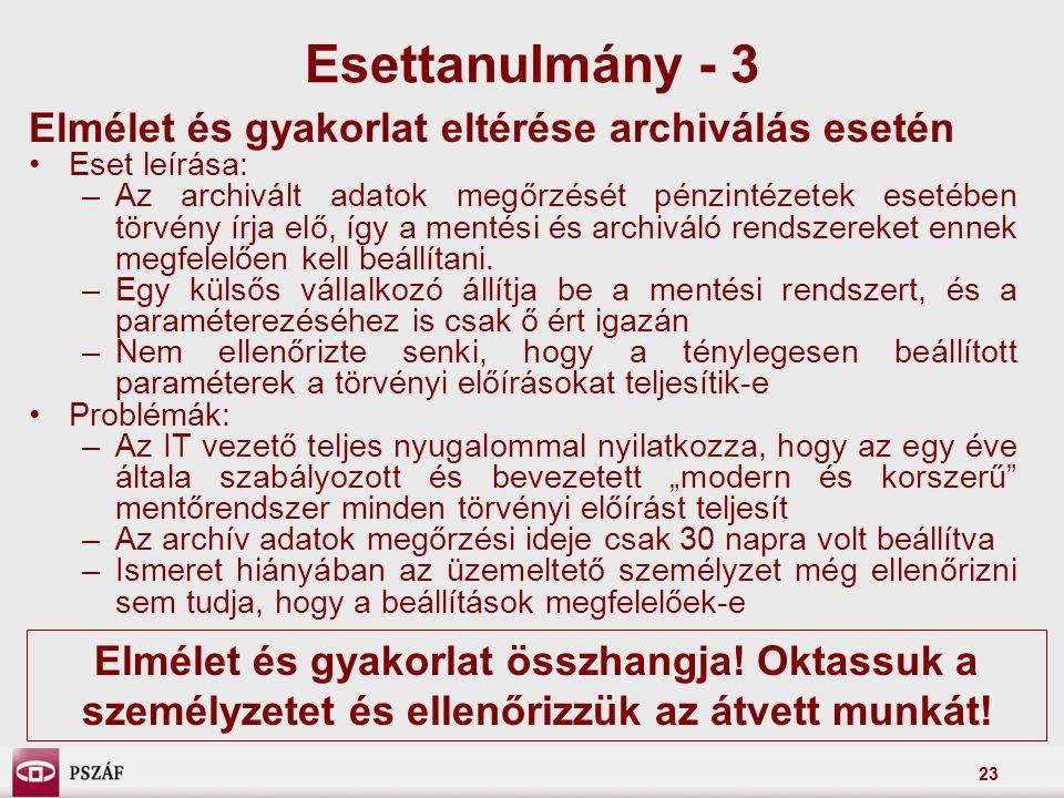 23 Elmélet és gyakorlat eltérése archiválás esetén Eset leírása: –Az archivált adatok megőrzését pénzintézetek esetében törvény írja elő, így a mentés
