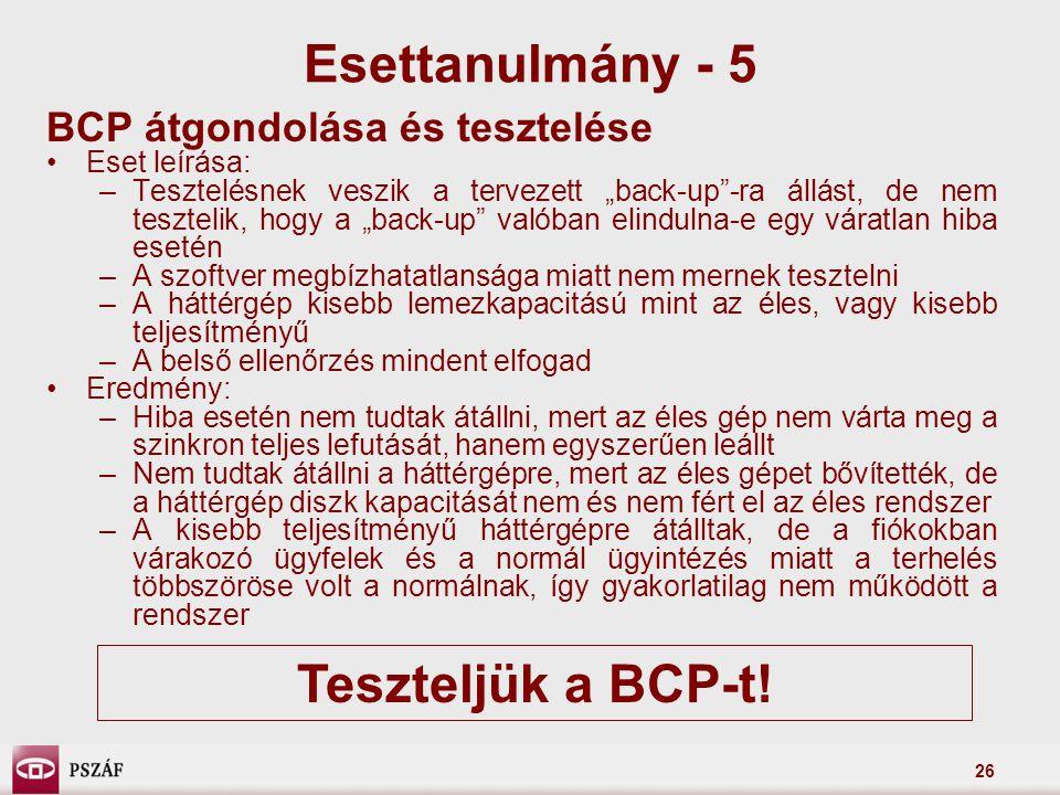 """26 BCP átgondolása és tesztelése Eset leírása: –Tesztelésnek veszik a tervezett """"back-up""""-ra állást, de nem tesztelik, hogy a """"back-up"""" valóban elindu"""
