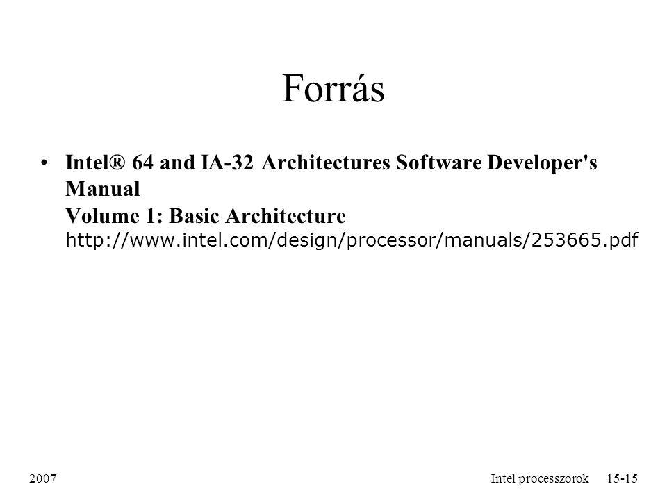 2007Intel processzorok15-15 Forrás Intel® 64 and IA-32 Architectures Software Developer's Manual Volume 1: Basic Architecture http://www.intel.com/des