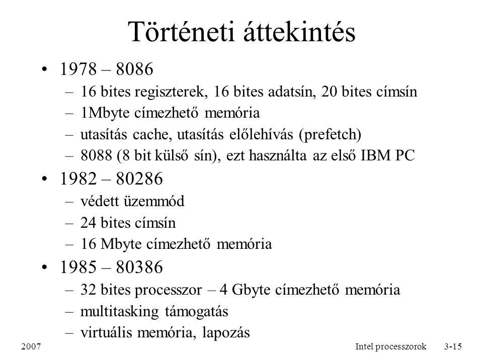 2007Intel processzorok3-15 Történeti áttekintés 1978 – 8086 –16 bites regiszterek, 16 bites adatsín, 20 bites címsín –1Mbyte címezhető memória –utasít