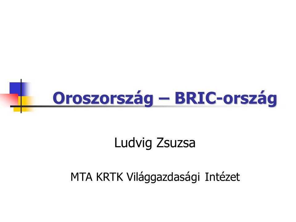 Oroszország – BRIC-ország Ludvig Zsuzsa MTA KRTK Világgazdasági Intézet