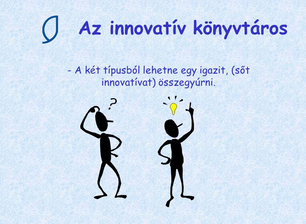 Az innovatív könyvtáros - A két típusból lehetne egy igazit, (sőt innovatívat) összegyúrni.