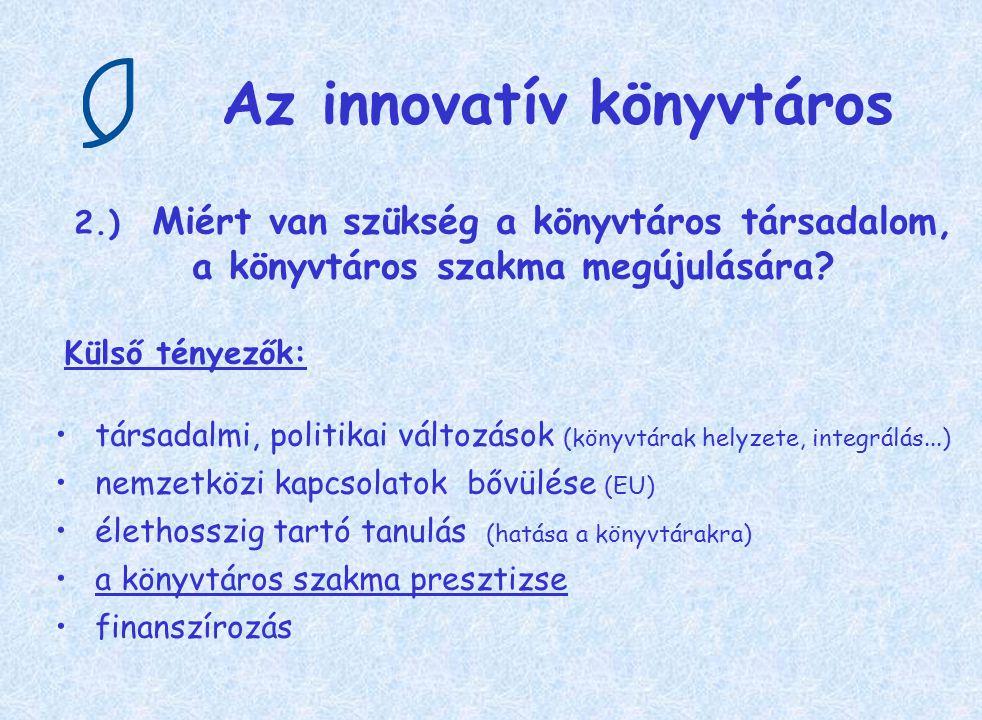 Az innovatív könyvtáros 2.) Miért van szükség a könyvtáros társadalom, a könyvtáros szakma megújulására? Külső tényezők: társadalmi, politikai változá