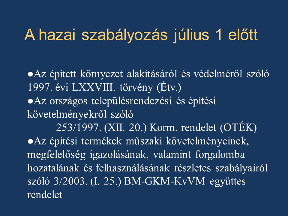 2 A hazai szabályozás július 1 előtt Az épített környezet alakításáról és védelméről szóló 1997. évi LXXVIII. törvény (Étv.) Az országos településrend
