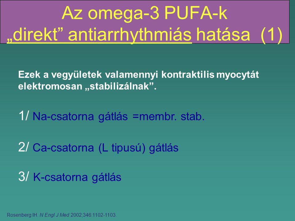 """Az omega-3 PUFA-k """"direkt antiarrhythmiás hatása (1) Ezek a vegyületek valamennyi kontraktilis myocytát elektromosan """"stabilizálnak ."""
