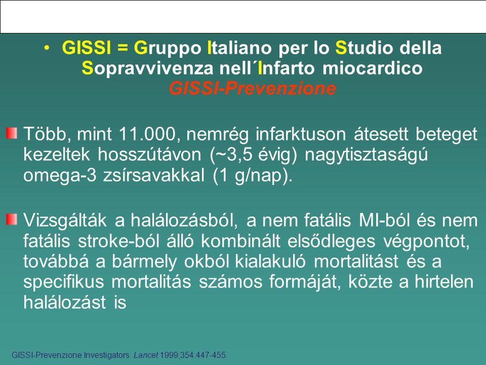 GISSI = Gruppo Italiano per lo Studio della Sopravvivenza nell´Infarto miocardico GISSI-Prevenzione Több, mint 11.000, nemrég infarktuson átesett beteget kezeltek hosszútávon (~3,5 évig) nagytisztaságú omega-3 zsírsavakkal (1 g/nap).