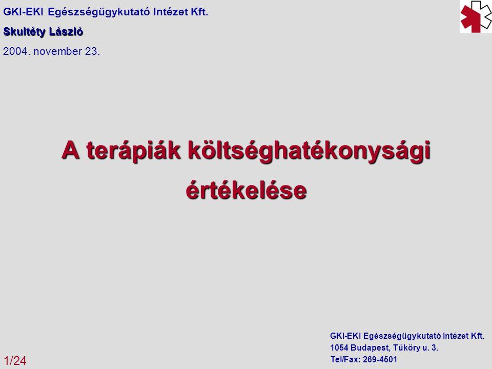 A terápiák költséghatékonysági értékelése GKI-EKI Egészségügykutató Intézet Kft. Skultéty László 2004. november 23. 1/24 GKI-EKI Egészségügykutató Int