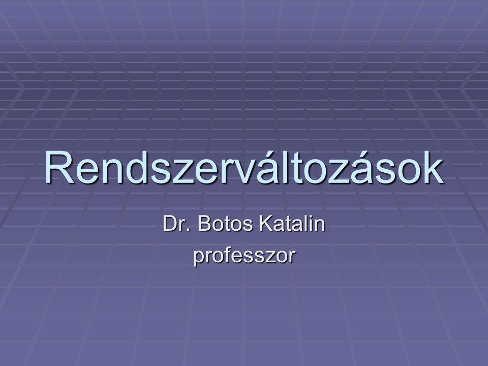 Rendszerváltozások Dr. Botos Katalin professzor