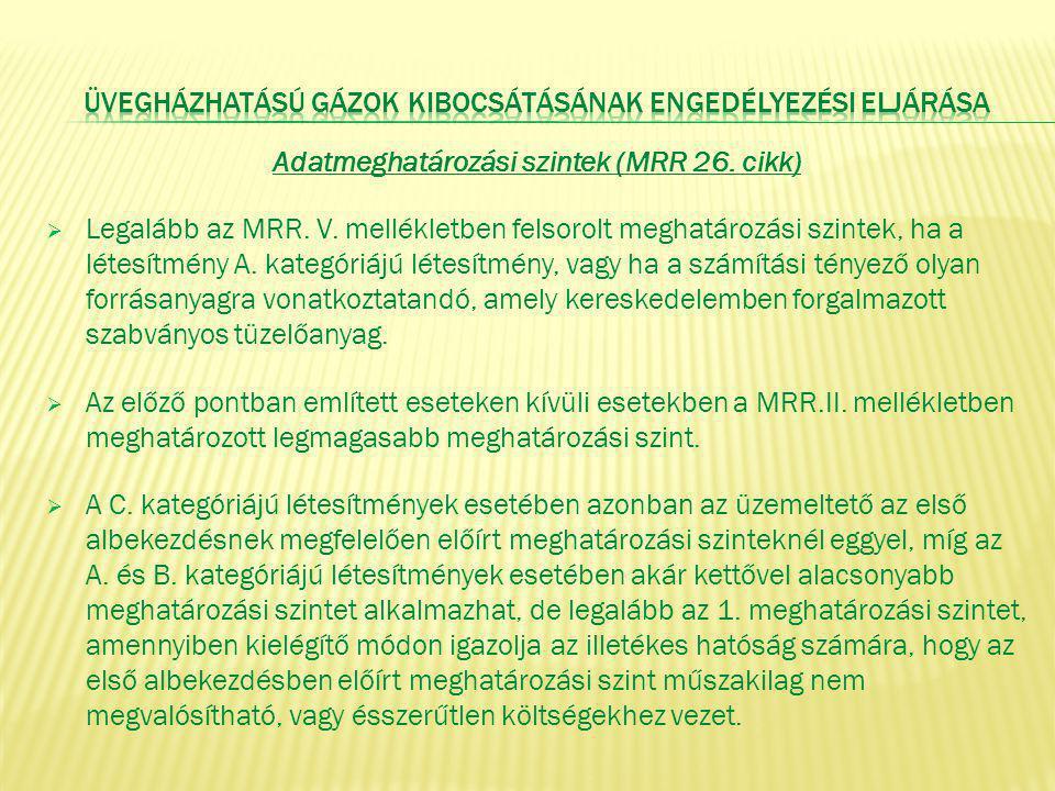 Adatmeghatározási szintek (MRR 26. cikk)  Legalább az MRR. V. mellékletben felsorolt meghatározási szintek, ha a létesítmény A. kategóriájú létesítmé