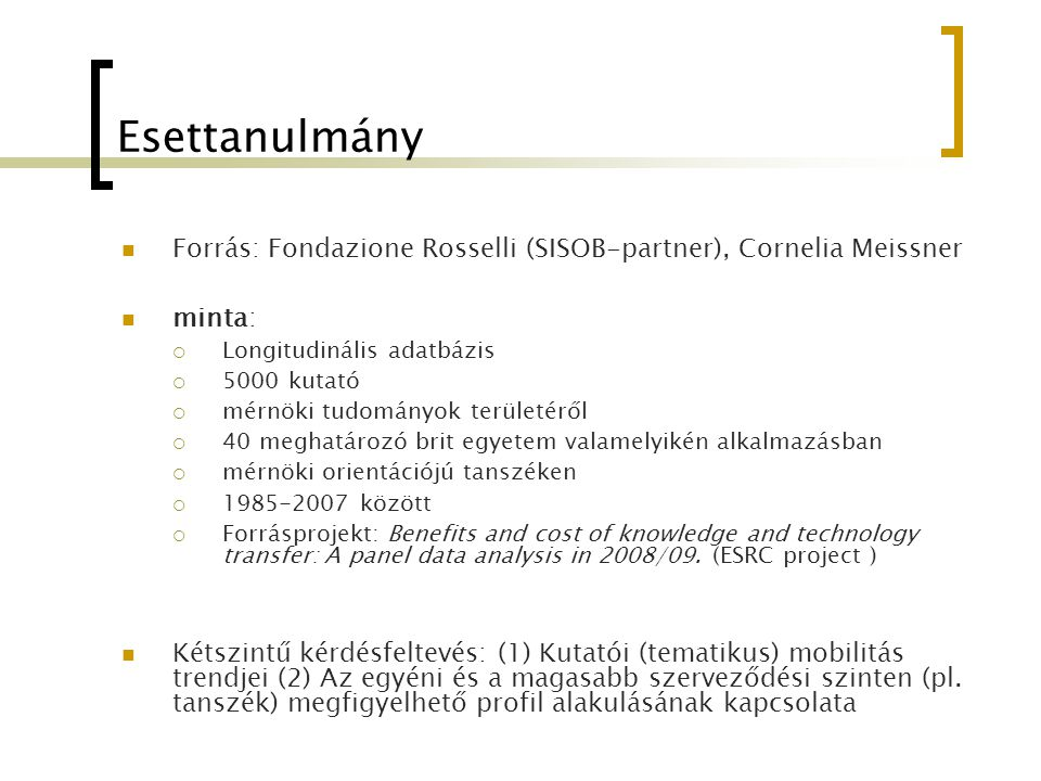 Esettanulmány Forrás: Fondazione Rosselli (SISOB-partner), Cornelia Meissner minta:  Longitudinális adatbázis  5000 kutató  mérnöki tudományok terü