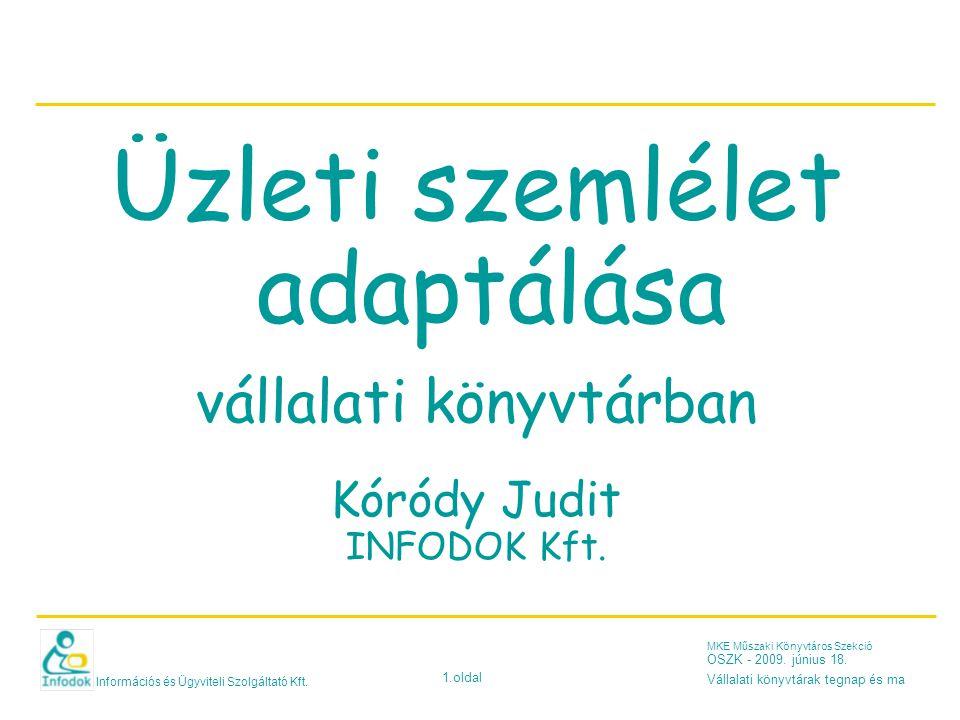 Információs és Ügyviteli Szolgáltató Kft. 1.oldal MKE Műszaki Könyvtáros Szekció OSZK - 2009. június 18. Vállalati könyvtárak tegnap és ma Üzleti szem