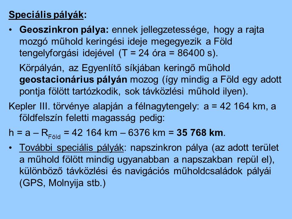 Speciális pályák: Geoszinkron pálya: ennek jellegzetessége, hogy a rajta mozgó műhold keringési ideje megegyezik a Föld tengelyforgási idejével (T = 24 óra = 86400 s).