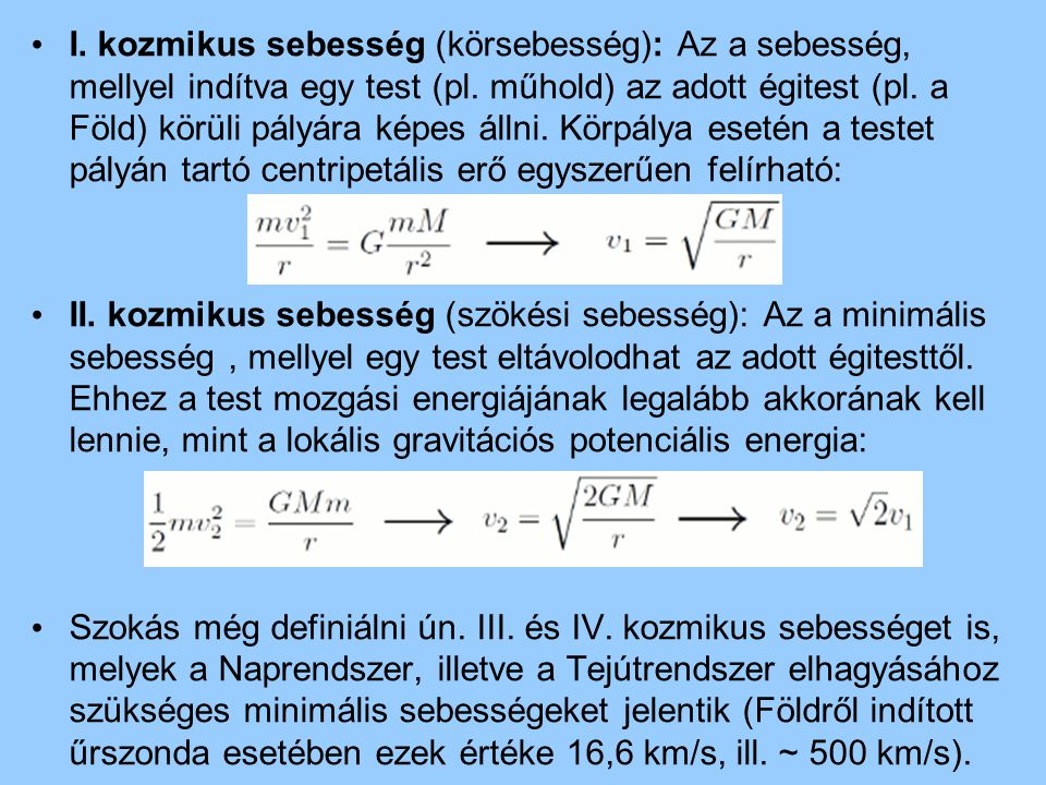 I. kozmikus sebesség (körsebesség): Az a sebesség, mellyel indítva egy test (pl. műhold) az adott égitest (pl. a Föld) körüli pályára képes állni. Kör