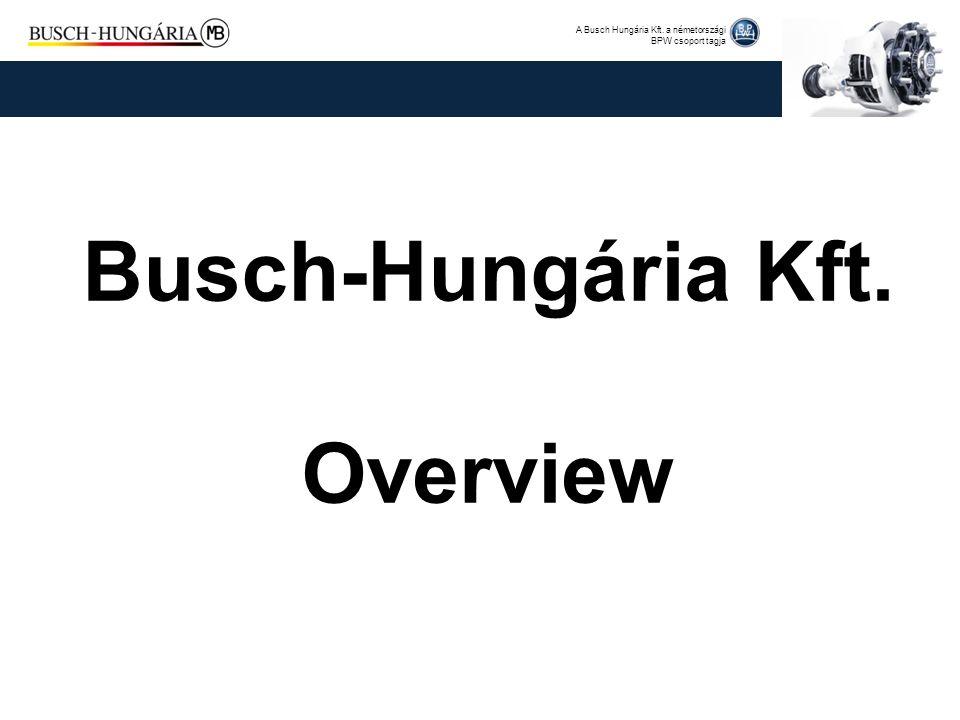 A Busch Hungária Kft. a németországi BPW csoport tagja Busch-Hungária Kft. Overview