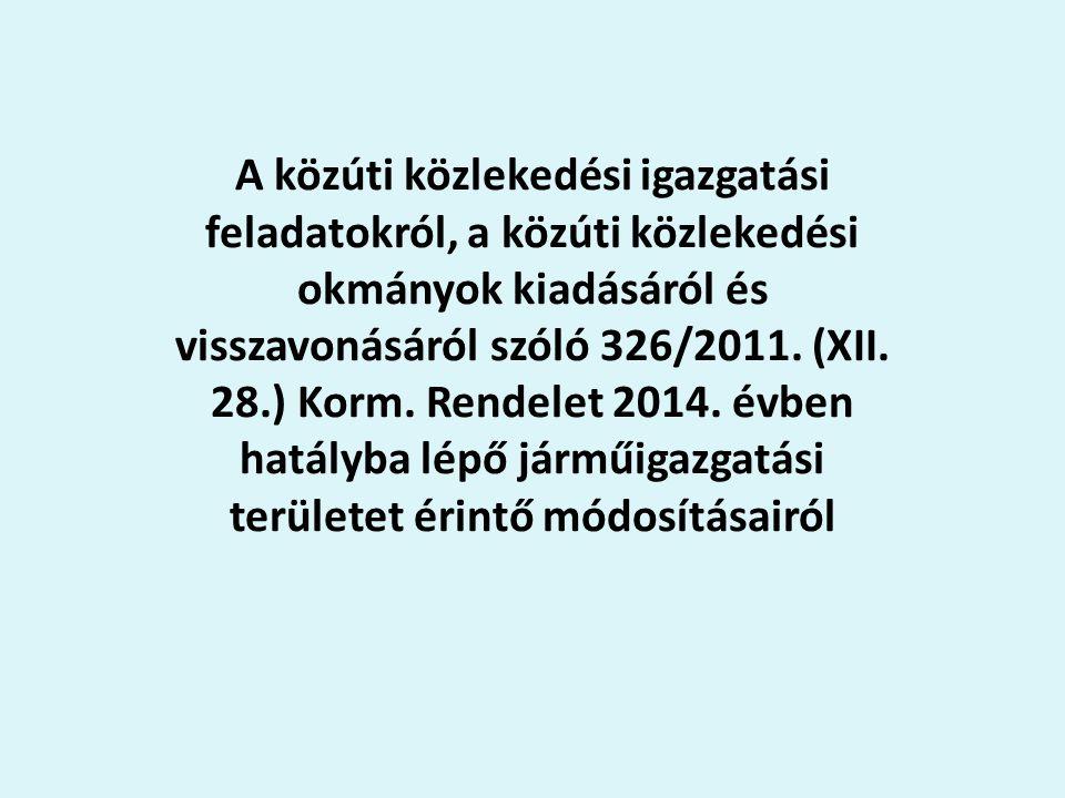 A közúti közlekedési igazgatási feladatokról, a közúti közlekedési okmányok kiadásáról és visszavonásáról szóló 326/2011. (XII. 28.) Korm. Rendelet 20