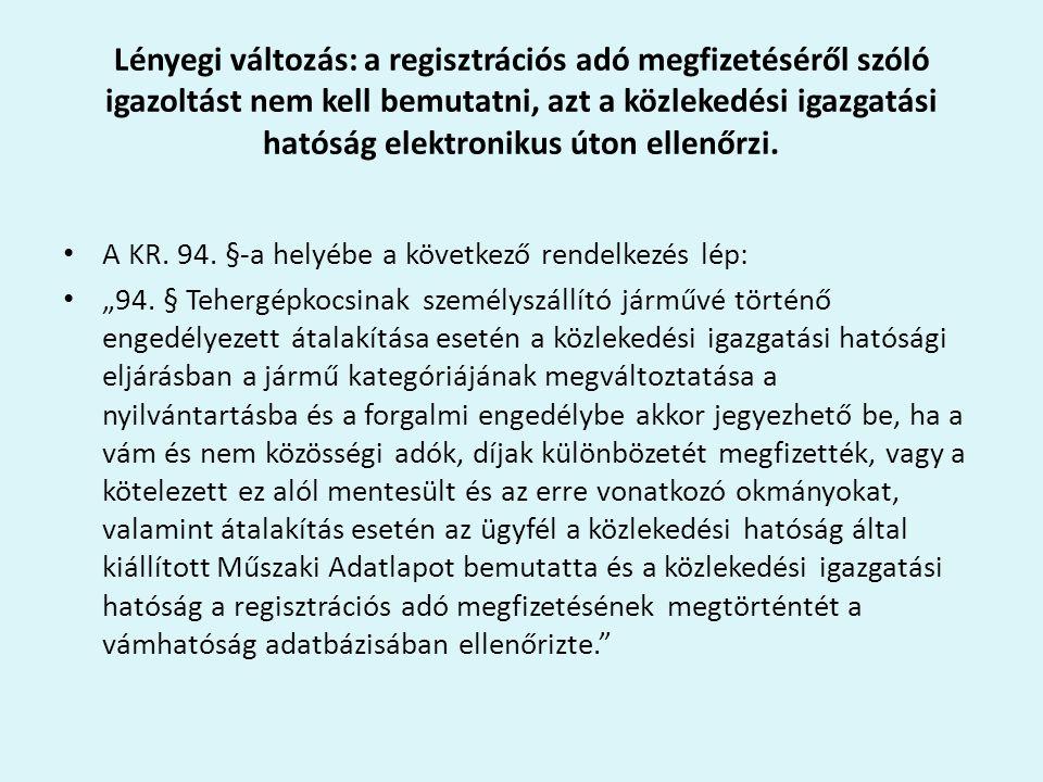 Lényegi változás: a regisztrációs adó megfizetéséről szóló igazoltást nem kell bemutatni, azt a közlekedési igazgatási hatóság elektronikus úton ellen