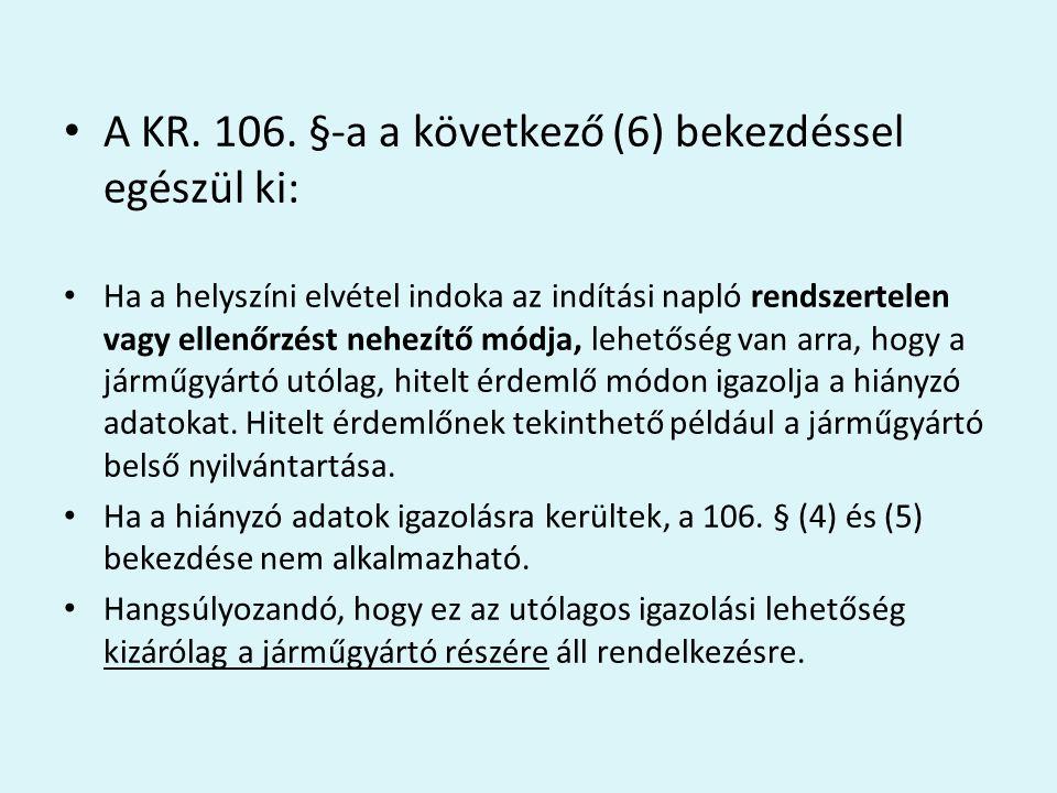A KR. 106. §-a a következő (6) bekezdéssel egészül ki: Ha a helyszíni elvétel indoka az indítási napló rendszertelen vagy ellenőrzést nehezítő módja,